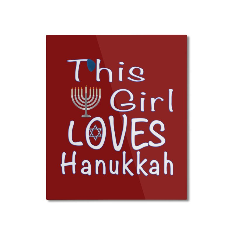 This Girl Loves Hanukkah Shirts n More Home Mounted Aluminum Print by Leading Artist Shop