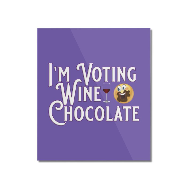 Voting Wine Chocolate Home Mounted Acrylic Print by Leading Artist Shop