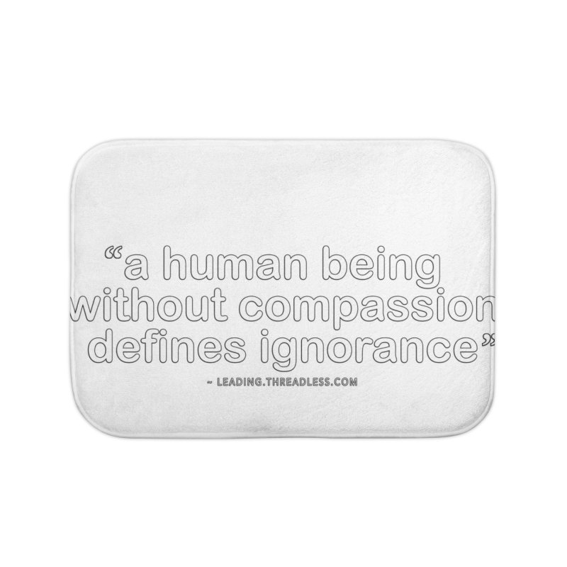 Human Being Without Compassion Defines Ignorance Home Bath Mat by Leading Artist Shop