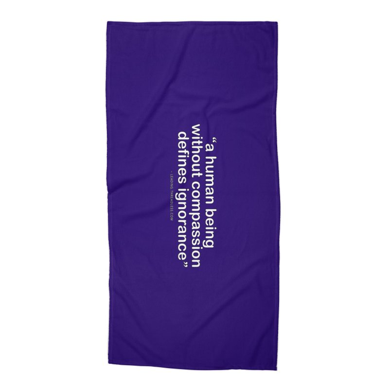 Human Being Without Compassion Defines Ignorance Accessories Beach Towel by Leading Artist Shop
