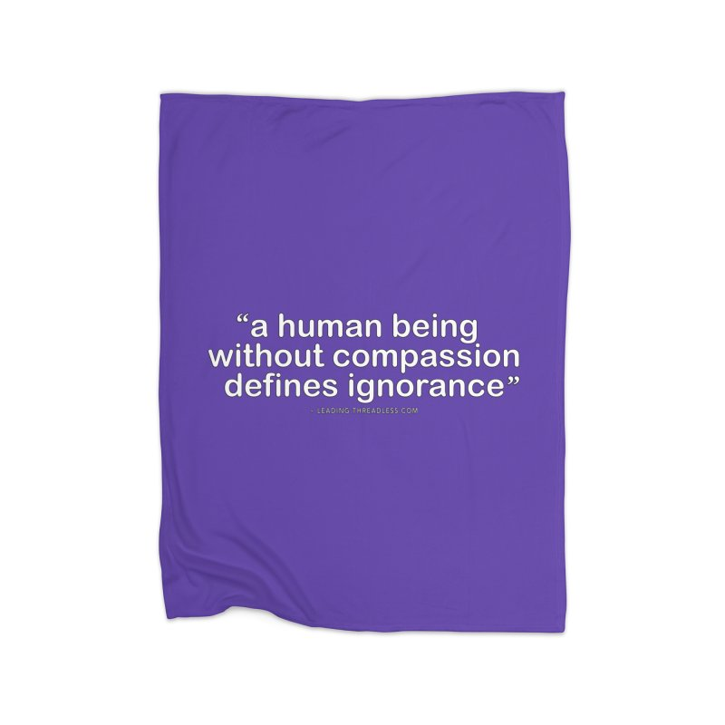 Human Being Without Compassion Defines Ignorance Home Fleece Blanket Blanket by Leading Artist Shop