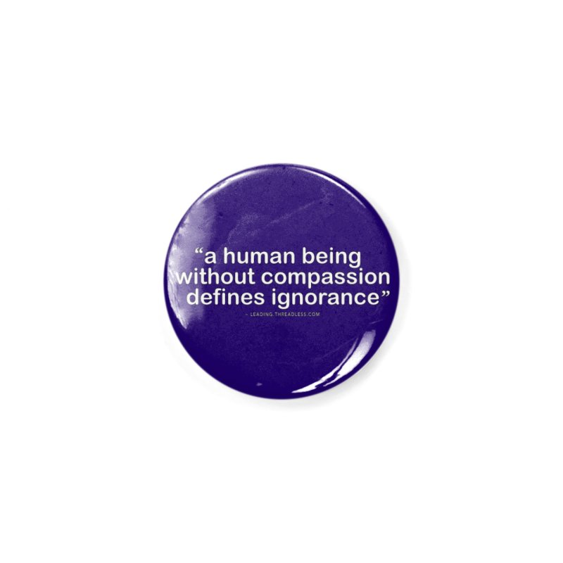 Human Being Without Compassion Defines Ignorance Accessories Button by Leading Artist Shop
