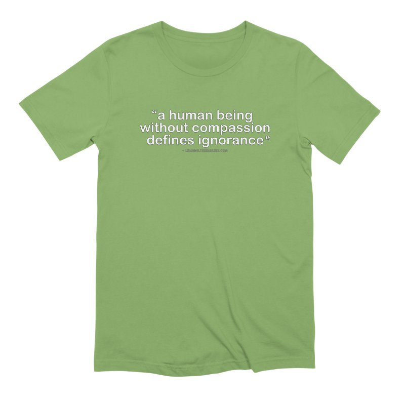 Human Being Without Compassion Defines Ignorance Men's Extra Soft T-Shirt by Leading Artist Shop