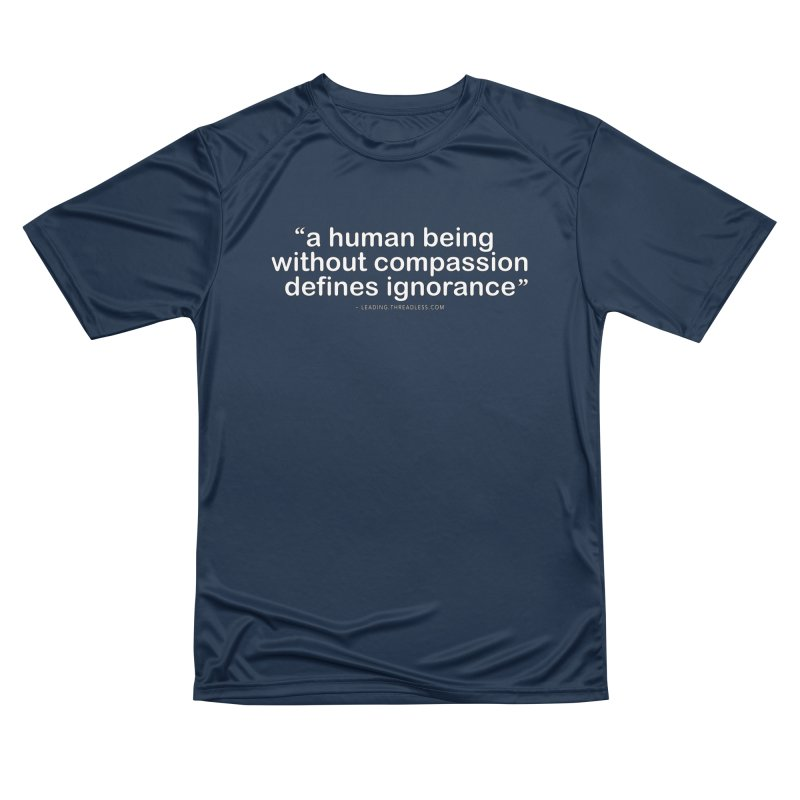 Human Being Without Compassion Defines Ignorance Men's Performance T-Shirt by Leading Artist Shop