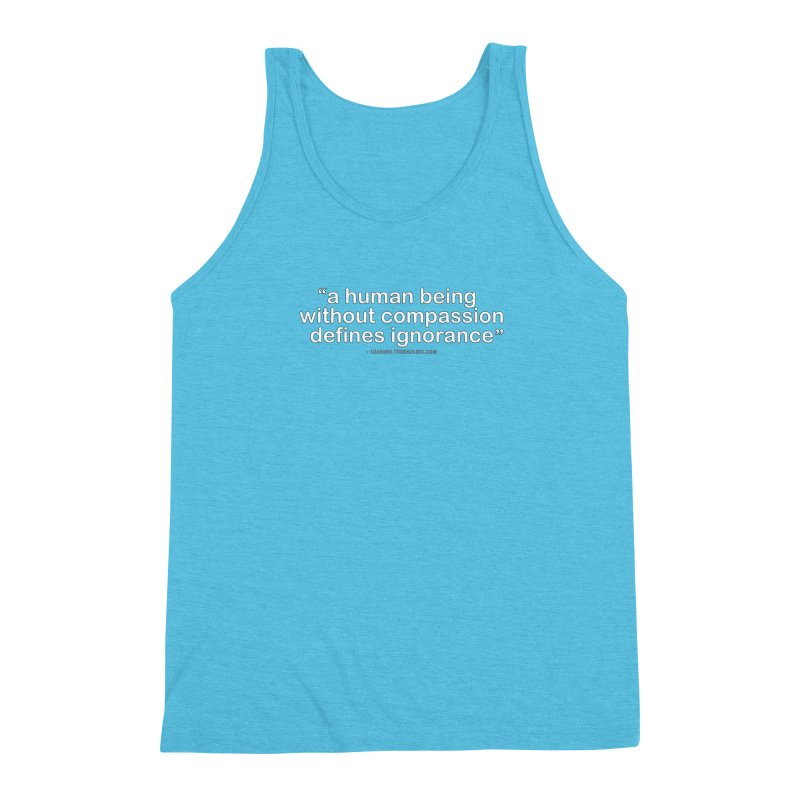 Human Being Without Compassion Defines Ignorance Men's Triblend Tank by Leading Artist Shop