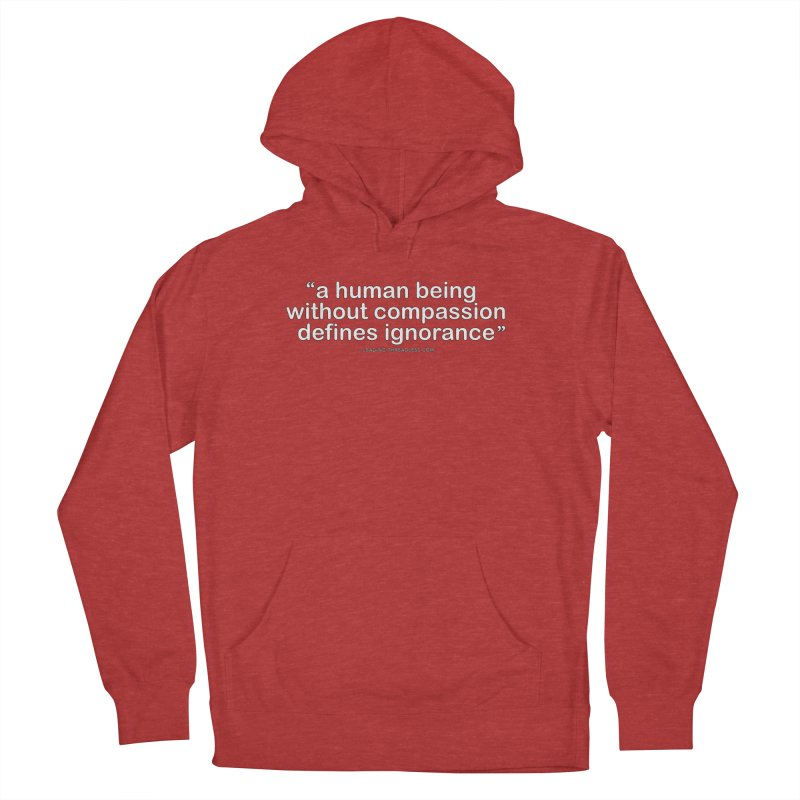 Human Being Without Compassion Defines Ignorance Women's French Terry Pullover Hoody by Leading Artist Shop