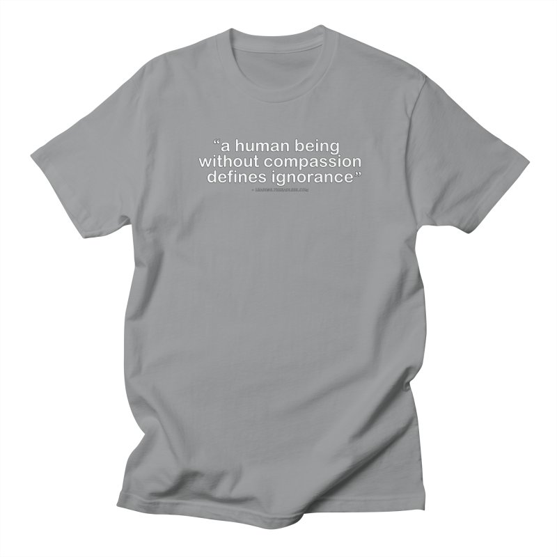 Human Being Without Compassion Defines Ignorance Women's Regular Unisex T-Shirt by Leading Artist Shop