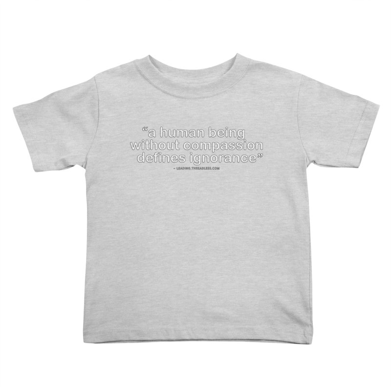 Human Being Without Compassion Defines Ignorance Kids Toddler T-Shirt by Leading Artist Shop
