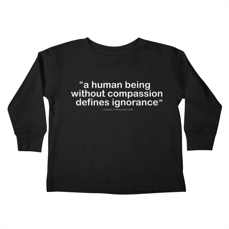 Human Being Without Compassion Defines Ignorance Kids Toddler Longsleeve T-Shirt by Leading Artist Shop