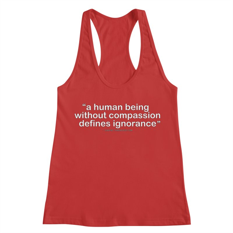 Human Being Without Compassion Defines Ignorance Women's Racerback Tank by Leading Artist Shop