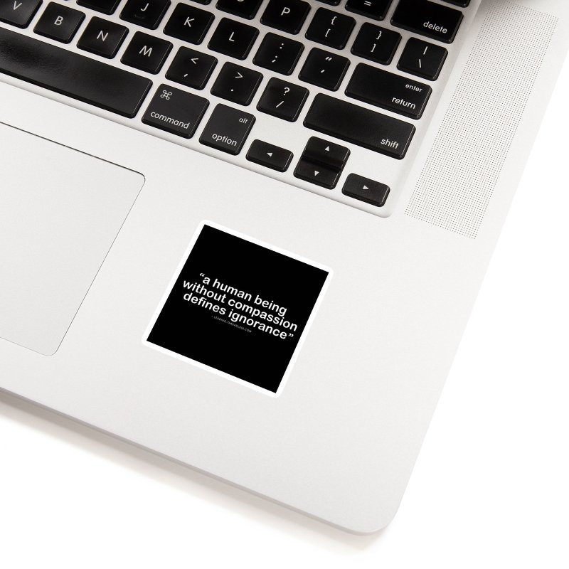 Human Being Without Compassion Defines Ignorance Accessories Sticker by Leading Artist Shop