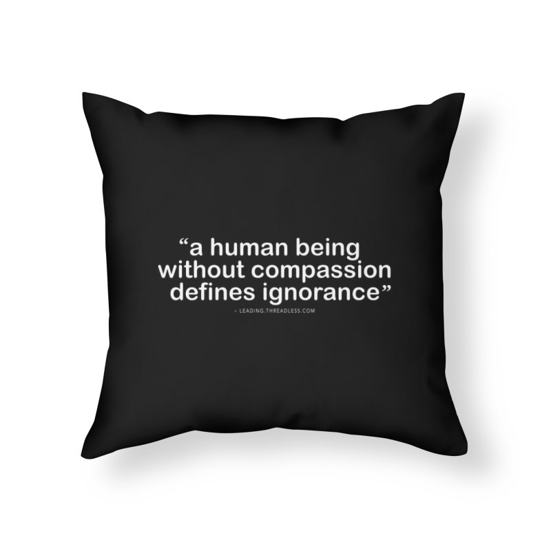 Human Being Without Compassion Defines Ignorance Home Throw Pillow by Leading Artist Shop