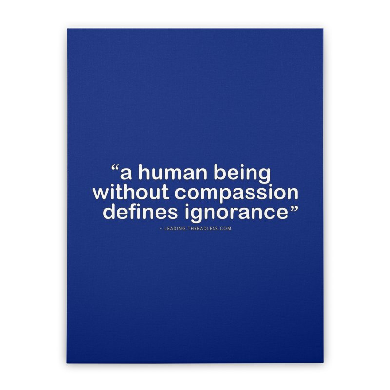 Human Being Without Compassion Defines Ignorance Home Stretched Canvas by Leading Artist Shop