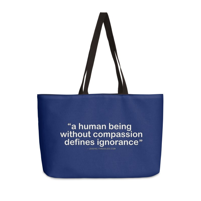 Human Being Without Compassion Defines Ignorance Accessories Weekender Bag Bag by Leading Artist Shop