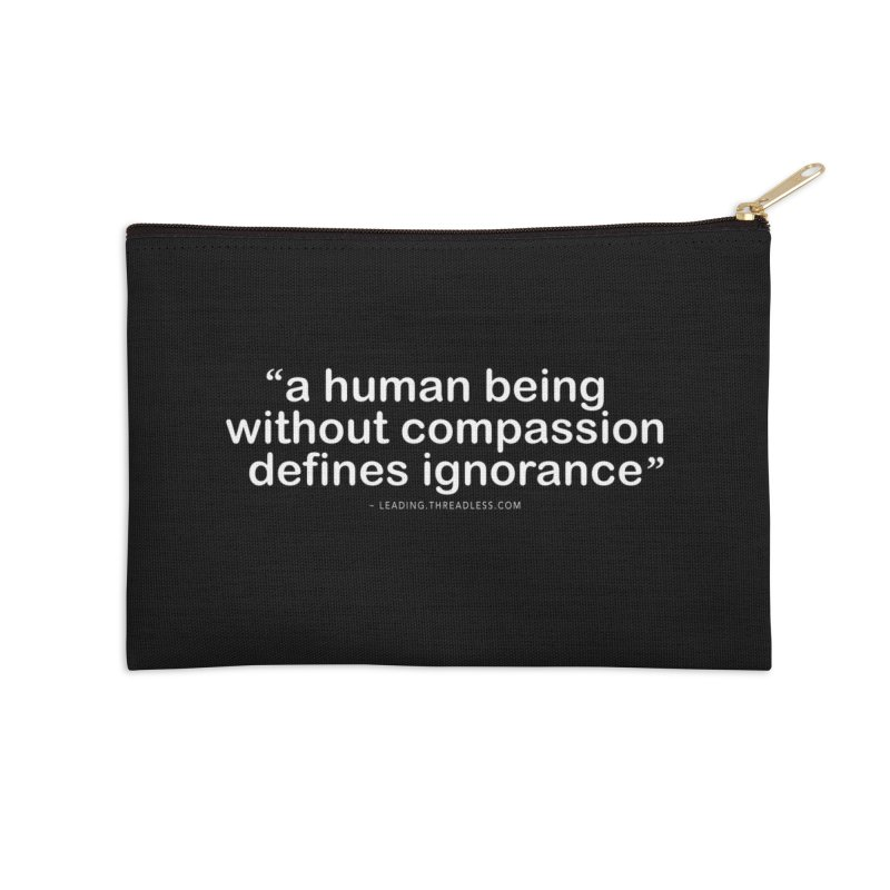 Human Being Without Compassion Defines Ignorance Accessories Zip Pouch by Leading Artist Shop