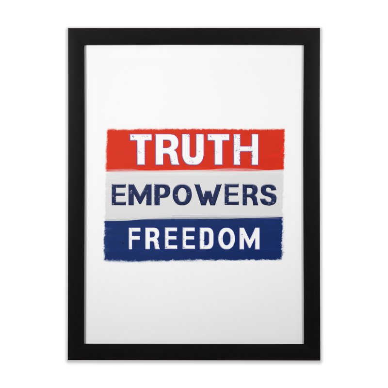 Truth Empowers Freedom Shirts n More Home Framed Fine Art Print by Leading Artist Shop