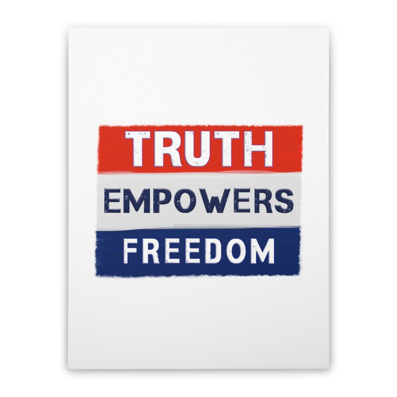 Truth Empowers Freedom Shirts n More Home Stretched Canvas by Leading Artist Shop