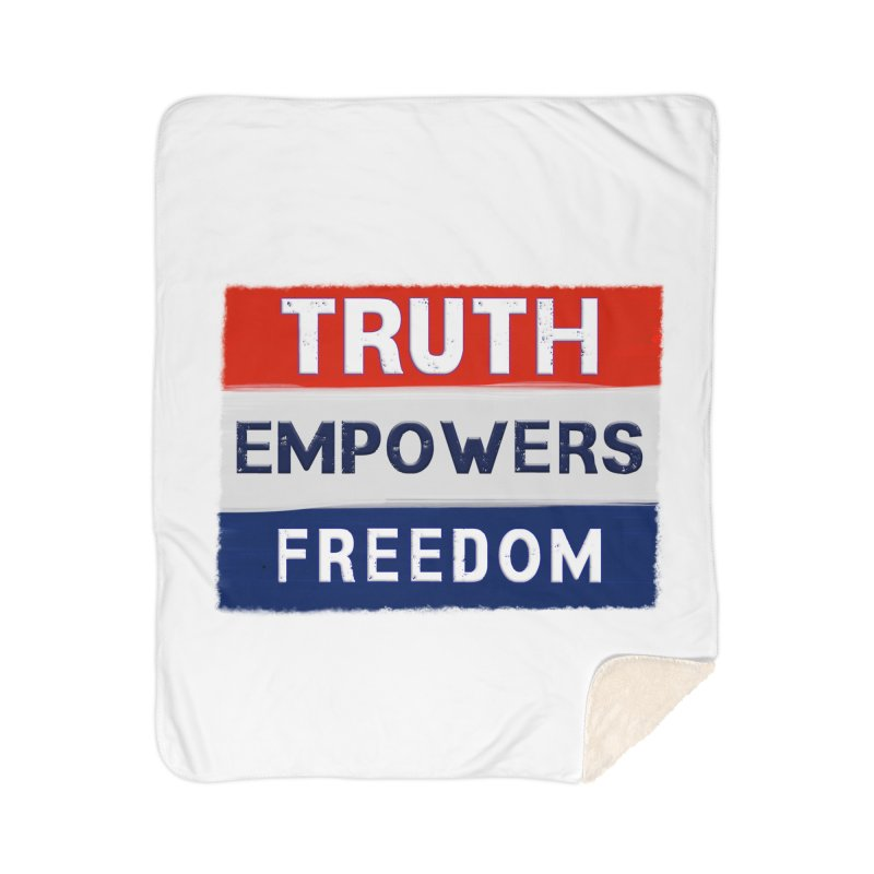 Truth Empowers Freedom Shirts n More Home Sherpa Blanket Blanket by Leading Artist Shop