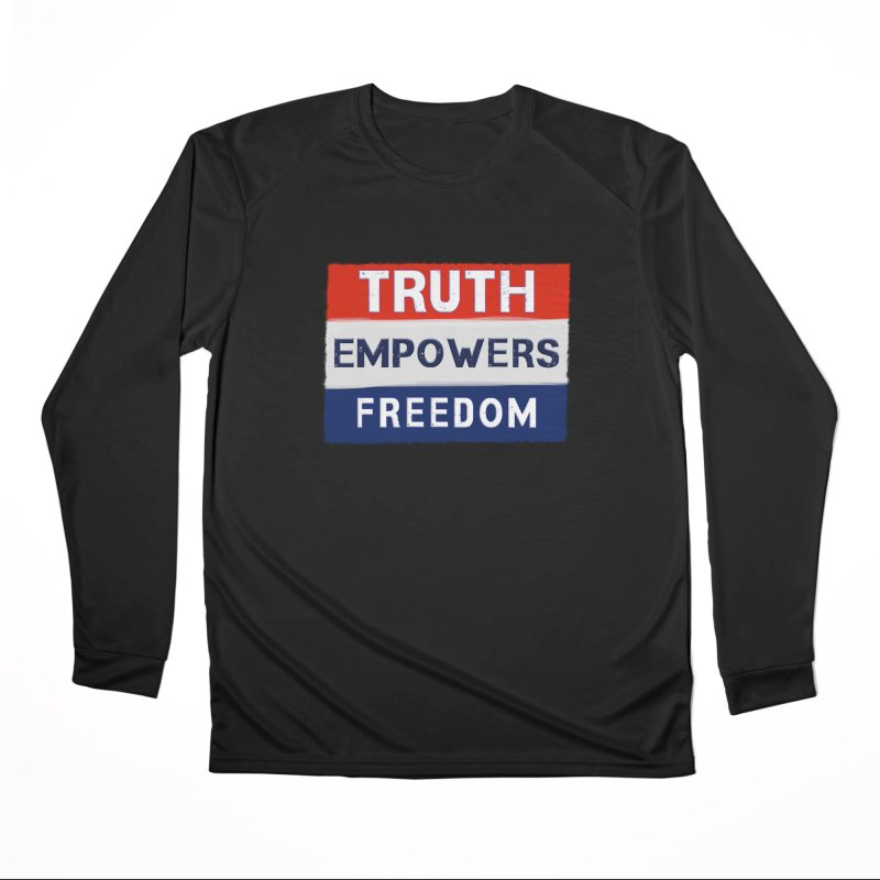 Truth Empowers Freedom Shirts n More Women's Performance Unisex Longsleeve T-Shirt by Leading Artist Shop