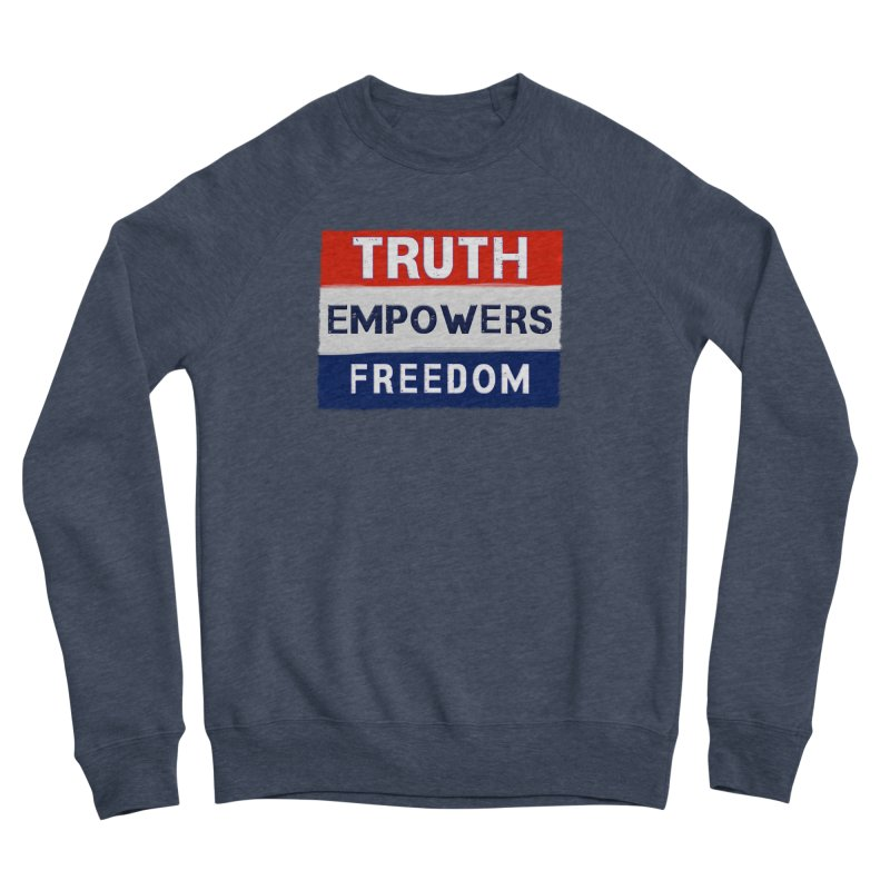 Truth Empowers Freedom Shirts n More Women's Sponge Fleece Sweatshirt by Leading Artist Shop