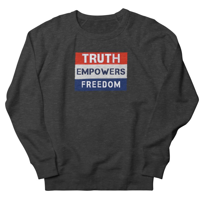 Truth Empowers Freedom Shirts n More Women's French Terry Sweatshirt by Leading Artist Shop