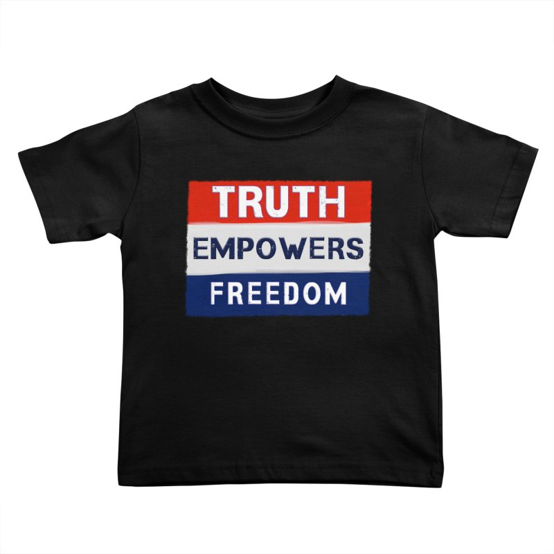 Truth Empowers Freedom Shirts n More Kids Toddler T-Shirt by Leading Artist Shop