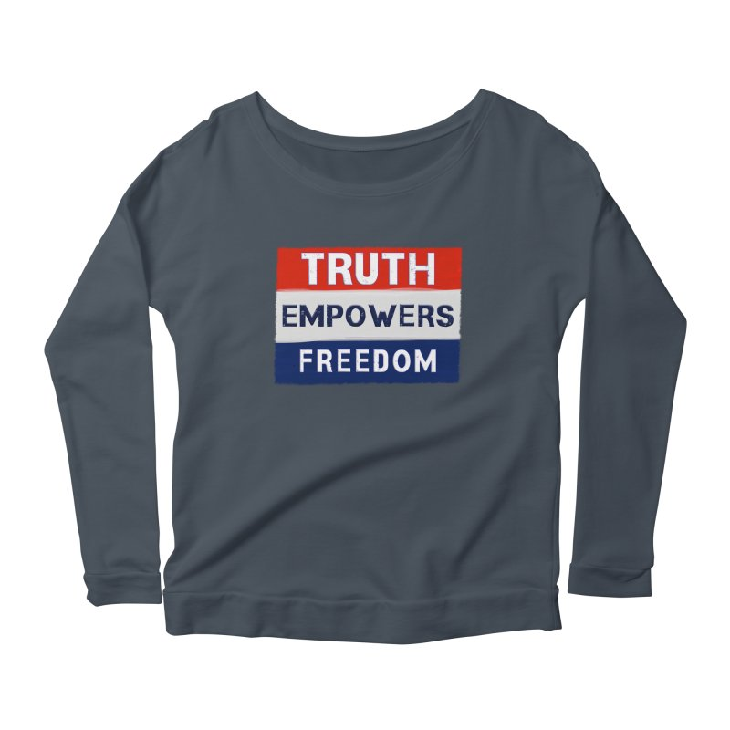 Truth Empowers Freedom Shirts n More Women's Scoop Neck Longsleeve T-Shirt by Leading Artist Shop