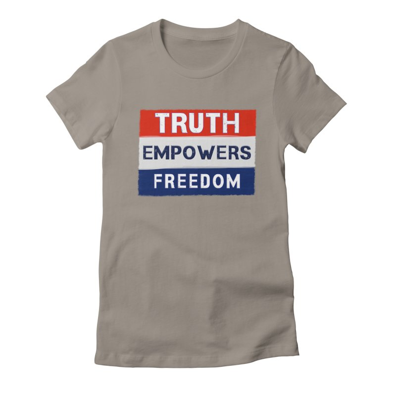 Truth Empowers Freedom Shirts n More Women's Fitted T-Shirt by Leading Artist Shop