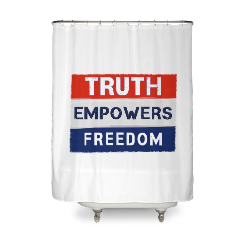 Truth Empowers Freedom Shirts n More Home Shower Curtain by Leading Artist Shop