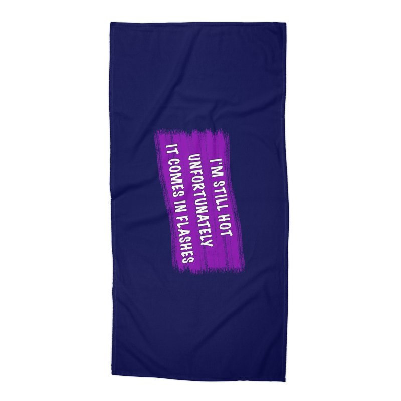 Still Hot Flashes - Funny Shirts n More Accessories Beach Towel by Leading Artist Shop