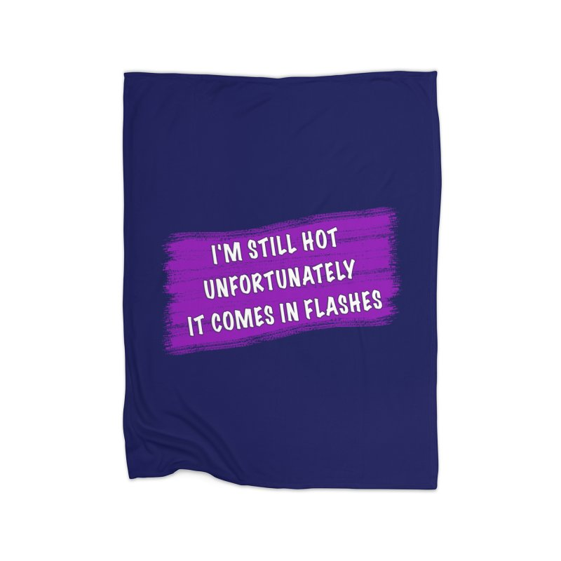 Still Hot Flashes - Funny Shirts n More Home Fleece Blanket Blanket by Leading Artist Shop