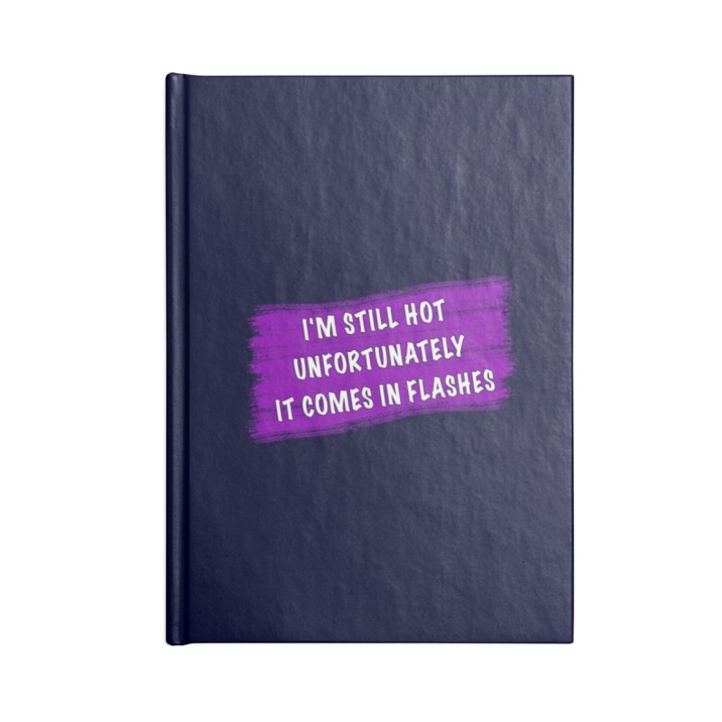 Still Hot Flashes - Funny Shirts n More Accessories Blank Journal Notebook by Leading Artist Shop
