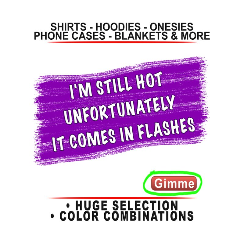 Still Hot Flashes - Funny Shirts n More by Leading Artist Shop
