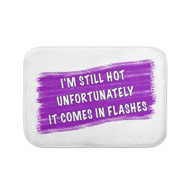 Still Hot Flashes - Funny Shirts n More Home Bath Mat by Leading Artist Shop
