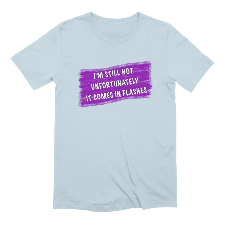 Still Hot Flashes - Funny Shirts n More Men's Extra Soft T-Shirt by Leading Artist Shop