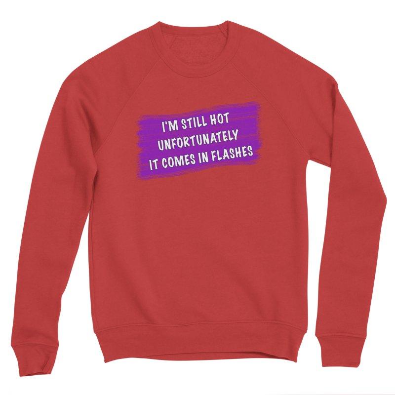 Still Hot Flashes - Funny Shirts n More Men's Sponge Fleece Sweatshirt by Leading Artist Shop