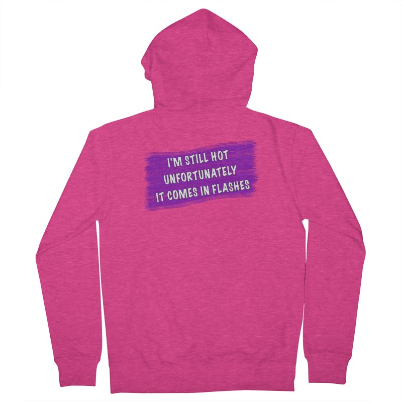 Still Hot Flashes - Funny Shirts n More Women's French Terry Zip-Up Hoody by Leading Artist Shop