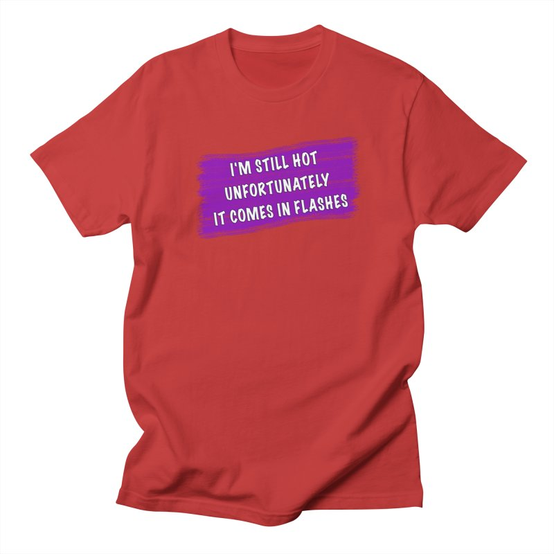 Still Hot Flashes - Funny Shirts n More Women's Regular Unisex T-Shirt by Leading Artist Shop