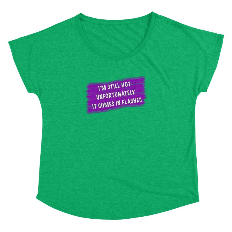Still Hot Flashes - Funny Shirts n More Women's Dolman Scoop Neck by Leading Artist Shop
