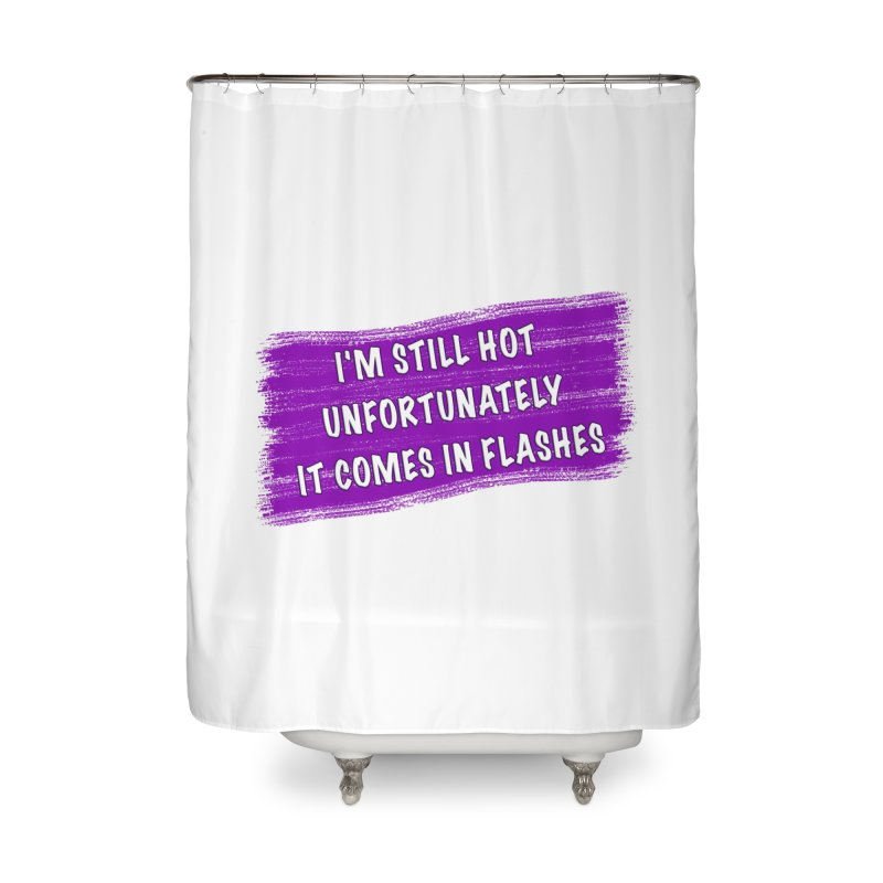 Still Hot Flashes - Funny Shirts n More Home Shower Curtain by Leading Artist Shop