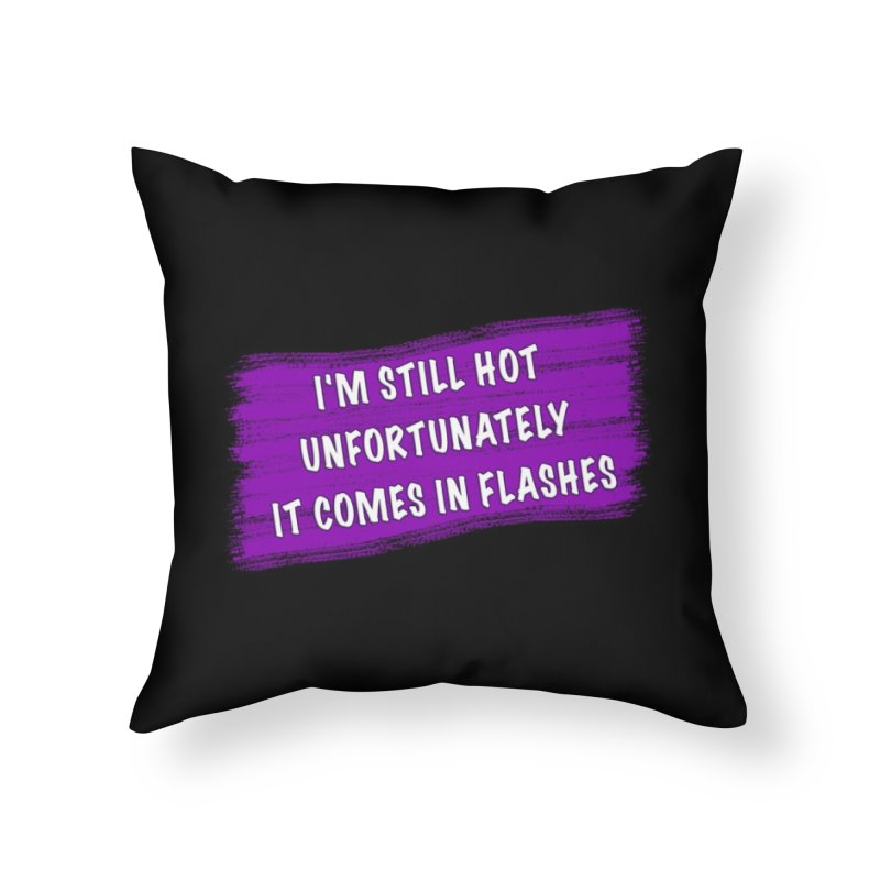 Still Hot Flashes - Funny Shirts n More Home Throw Pillow by Leading Artist Shop