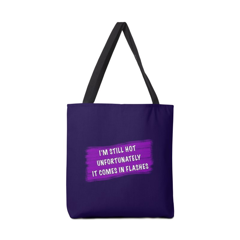 Still Hot Flashes - Funny Shirts n More Accessories Tote Bag Bag by Leading Artist Shop