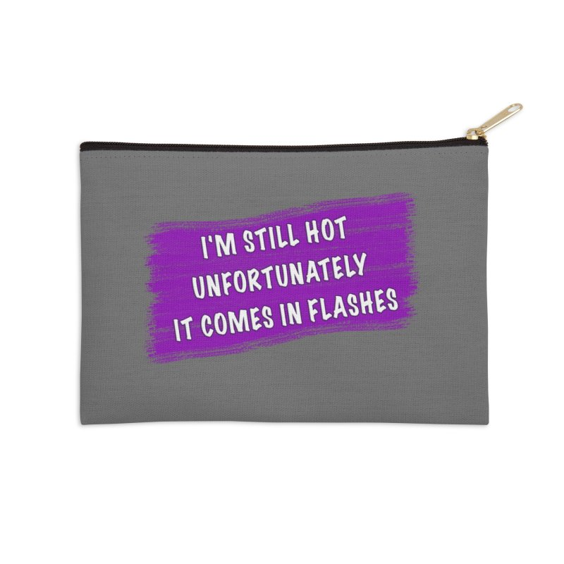 Still Hot Flashes - Funny Shirts n More Accessories Zip Pouch by Leading Artist Shop