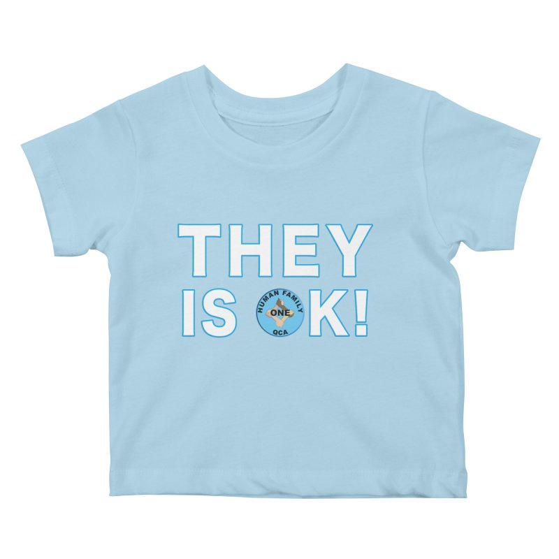 They Is OK - One Human Family QCA Kids Baby T-Shirt by Leading Artist Shop