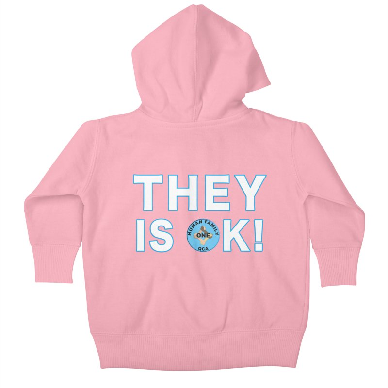 They Is OK - One Human Family QCA Kids Baby Zip-Up Hoody by Leading Artist Shop