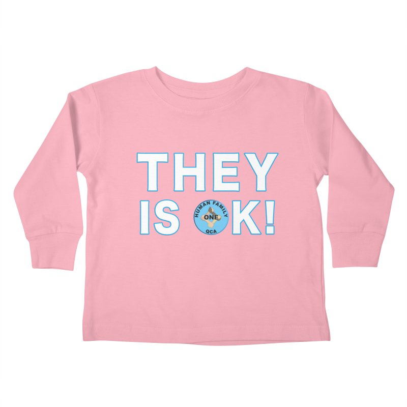 They Is OK - One Human Family QCA Kids Toddler Longsleeve T-Shirt by Leading Artist Shop