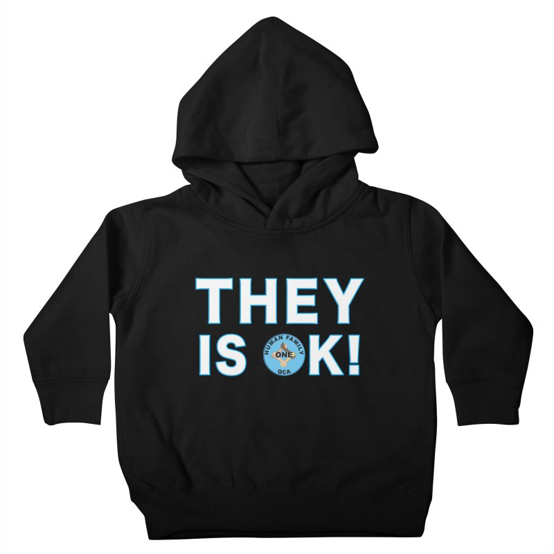They Is OK - One Human Family QCA Kids Toddler Pullover Hoody by Leading Artist Shop