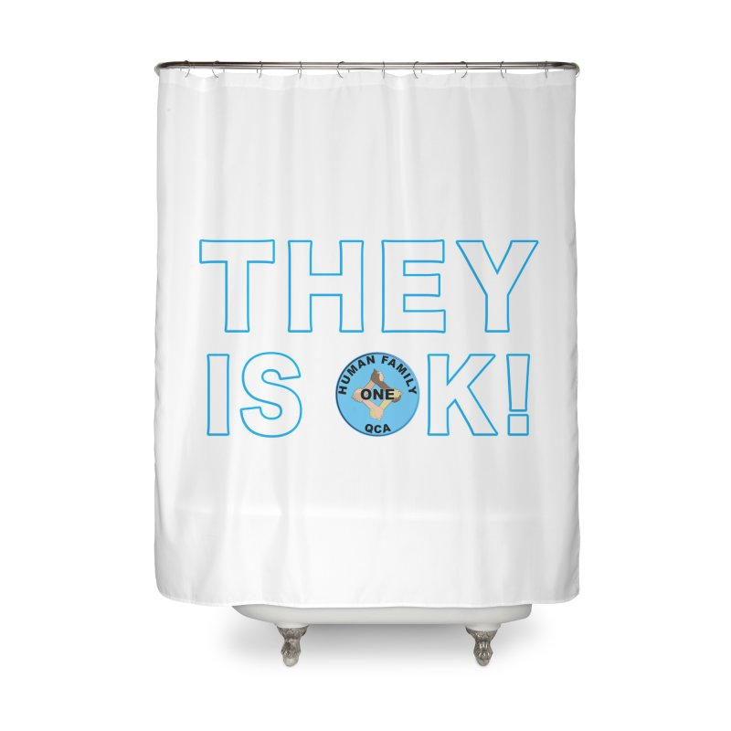 They Is OK - One Human Family QCA Home Shower Curtain by Leading Artist Shop