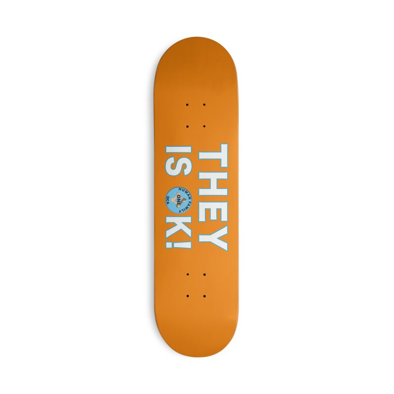 They Is OK - One Human Family QCA Accessories Deck Only Skateboard by Leading Artist Shop