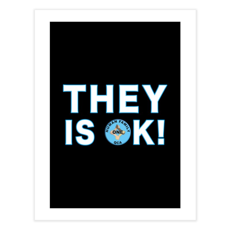 They Is OK - One Human Family QCA Home Fine Art Print by Leading Artist Shop